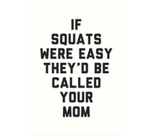 If Squats Were Easy They'd Be Called Your Mom Art Print