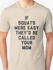 If Squats Were Easy They'd Be Called Your Mom T-Shirt