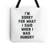 Sorry For What I Said When I was Hungry Tote Bag