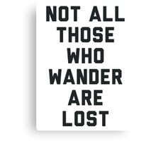 Not All Those Who Wander Are Lost Canvas Print