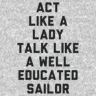Act Like a Lady by radquoteshirts