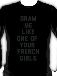 Draw Me Like One of Your French Girls T-Shirt