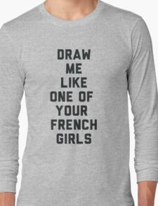 Draw Me Like One of Your French Girls Long Sleeve T-Shirt