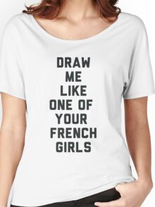 Draw Me Like One of Your French Girls Women's Relaxed Fit T-Shirt