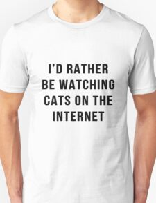 I'd rather be watching cats on the internet funny text T-Shirt