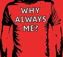 Why always me? by sick-boy