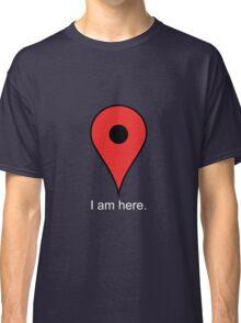 I Am Here Pin Classic T-Shirt
