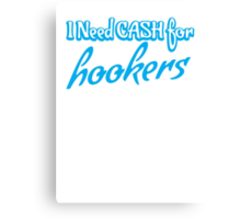 I need CASH for HOOKERS Canvas Print