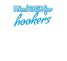 I need CASH for HOOKERS Photographic Print