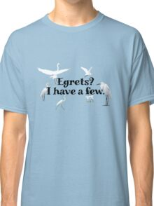 Egrets? I have a few Classic T-Shirt