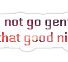 Do not go gentle into that good night Sticker