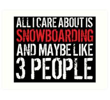Cool 'All I Care About Is Snowboarding And Maybe Like 3 People' Tshirt, Accessories and Gifts Art Print