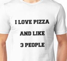 I love pizza and like 3 people Unisex T-Shirt