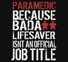 Clean Version 'Paramedic because Badass Lifesaver Isn't an Official Job Title' Tshirt, Accessories and Gifts T-Shirt
