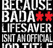 Hilarious 'Male Nurse because Badass Lifesaver Isn't an Official Job Title' Tshirt, Accessories and Gifts by Albany Retro