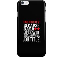 Hilarious 'Firefighter because Badass Isn't an Official Job Title' Tshirt, Accessories and Gifts iPhone Case/Skin