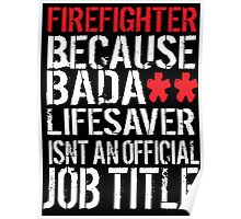 Hilarious 'Firefighter because Badass Isn't an Official Job Title' Tshirt, Accessories and Gifts Poster