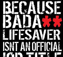 Humorous 'Surgeon because Badass Lifesaver Isn't an Official Job Title' Tshirt, Accessories and Gifts by Albany Retro