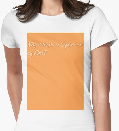 Why is there a Square on my Shirt? Womens Fitted T-Shirt