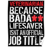 Hilarious 'Veterinarian because Badass Isn't an Official Job Title' Tshirt, Accessories and Gifts Poster