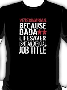 Hilarious 'Veterinarian because Badass Isn't an Official Job Title' Tshirt, Accessories and Gifts T-Shirt