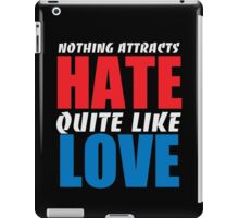 Nothing Attacts Hate Quite Like Love iPad Case/Skin