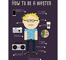 How To Be A Hipster Photographic Print