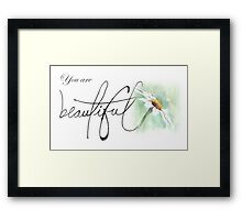 You are beautiful... Framed Print