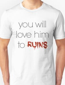 You will love him to ruins - Mara Dyer trilogy T-Shirt