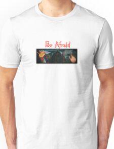 Be Afraid Unisex T-Shirt
