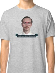 your mom goes to college Classic T-Shirt