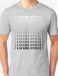 [ Laughs Evilly ] Unisex T-Shirt