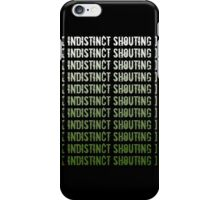 [ Indisticnt Shouting ] iPhone Case/Skin