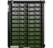 [ Indisticnt Shouting ] iPad Case/Skin