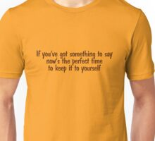 If you've got something to say, now's the perfect time to keep it to yourself Unisex T-Shirt
