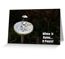 When it rains...It Pours... Greeting Card