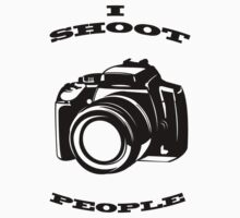 I shoot people...shirt by Melanie Wells