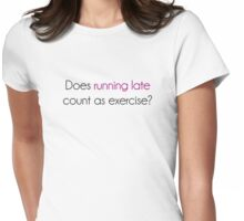 Does Running Late Count as Exercise? Womens Fitted T-Shirt