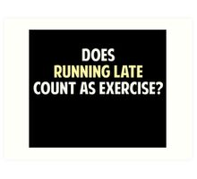 Does Running Late Count as Exercise? Art Print