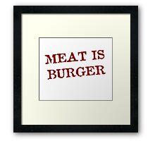 Meat is Burger Framed Print