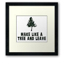 Make Like a Tree and Leave Framed Print