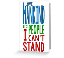 """I LOVE MANKIND, IT'S PEOPLE I CAN'T STAND"" Quote Design  Greeting Card"