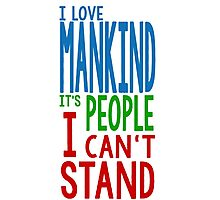 """I LOVE MANKIND, IT'S PEOPLE I CAN'T STAND"" Quote Design  Photographic Print"