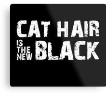 Cat Hair is the New Black Metal Print