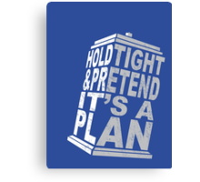 Hold Tight and Pretend it's a Plan Canvas Print