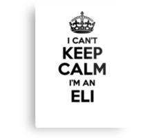 ELI cant keep calm Im an ELI Metal Print