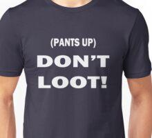 Pants Up Don't Loot Unisex T-Shirt