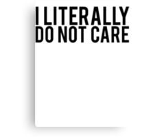 Funny I Literally Do Not Care Canvas Print