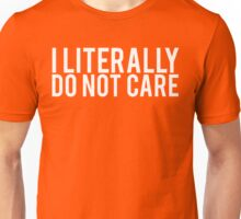 Funny I Literally Do Not Care Unisex T-Shirt