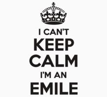 I cant keep calm Im an EMILE by icant